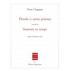 Eboulis et autres poèmes précédé de Soustrait au temps, Pierre Chappuis