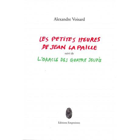 Les Petites Heures de Jean la Paille suivi de l'Oracle des quatre jeudis, Alexandre Voisard