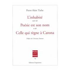 L'inhabité suivi de Poésie est son nom et de Celle qui règne à Carona, Pierre-Alain Tâche