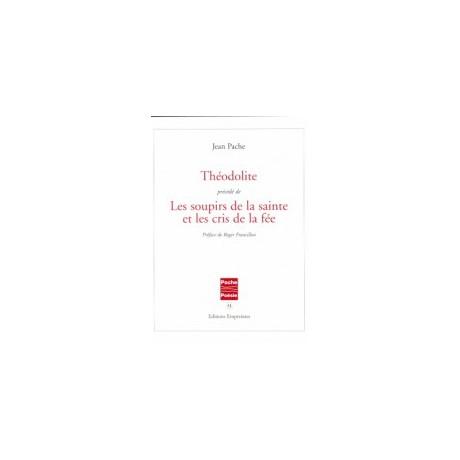 Théodolite précédé de Les soupirs de la sainte et les cris de la fée, Jean Pache