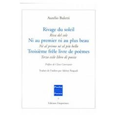 Rivage du soleil suivi de Ni au premier ni au plus beau et de Troisième frêle livre de poèmes, Aurelio Buletti