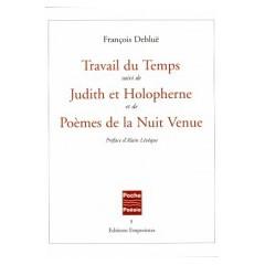 Travail du Temps suivi de Judith et Holopherne et de Poèmes de la Nuit Venue, François Debluë