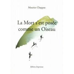 La mort s'est posée comme un oiseau, Maurice Chappaz