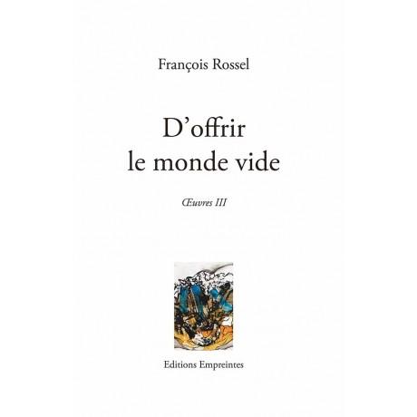 D'offrir le monde vide, François Rossel