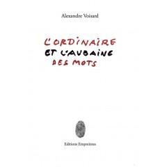 L'ordinaire et l'aubaine des mots, Alexandre Voisard