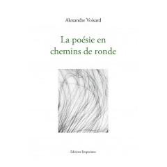 La poésie en chemins de ronde, Alexandre Voisard