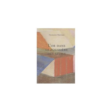 L'or dans la poussière des seuils, Françoise Matthey